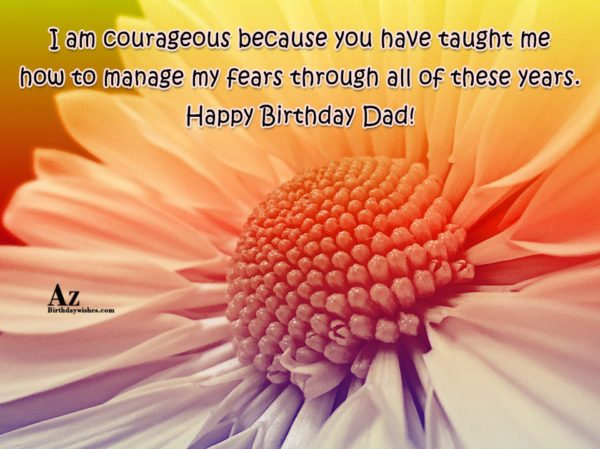 I am courageous because you have taught me how… - AZBirthdayWishes.com