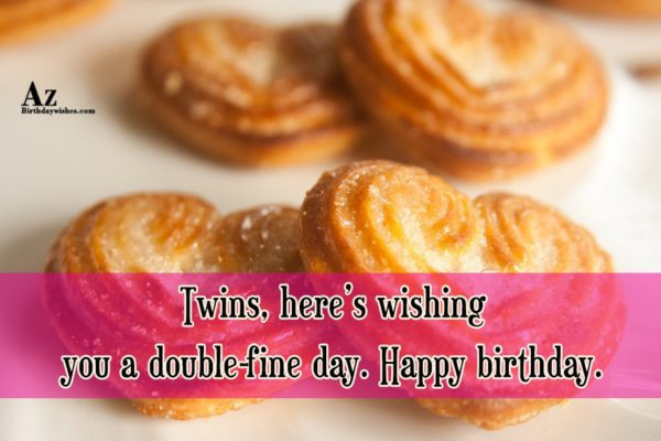Twins, here's wishing you a double… - AZBirthdayWishes.com