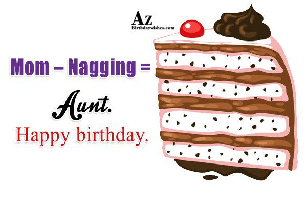 Mom – Nagging = Aunt… - AZBirthdayWishes.com