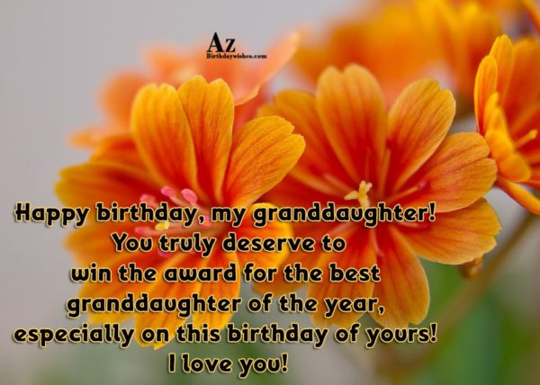 Happy birthday my granddaughter You truly deserve to win… - AZBirthdayWishes.com
