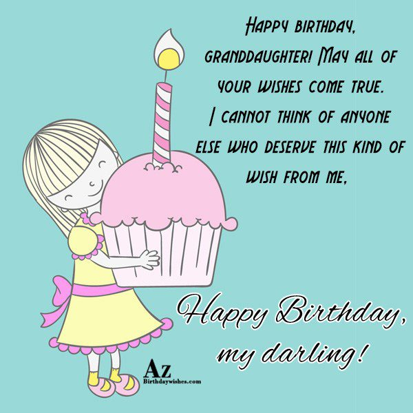 Happy birthday granddaughter May all of your wishes come… - AZBirthdayWishes.com