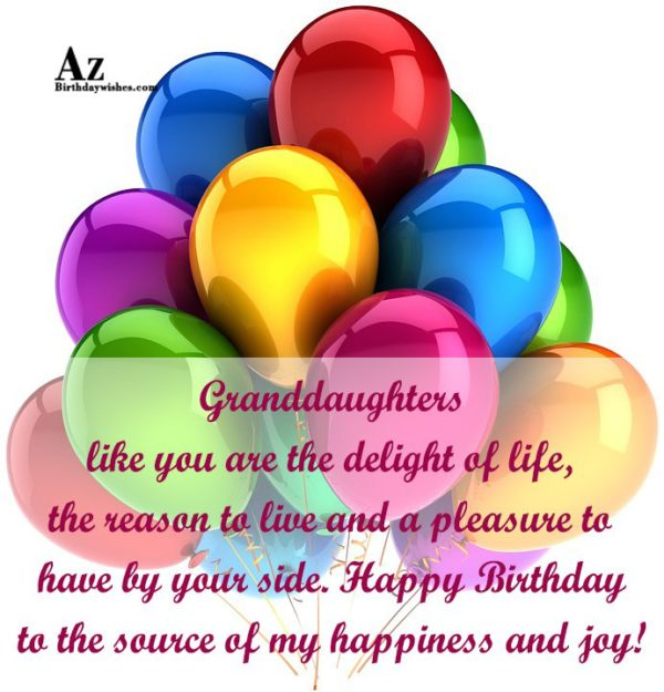 Granddaughters like you are the delight of life the… - AZBirthdayWishes.com