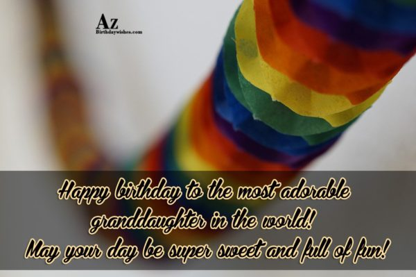 Happy birthday to the most adorable granddaughter in the… - AZBirthdayWishes.com