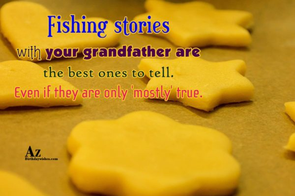 Fishing stories with your grandfather are the best ones… - AZBirthdayWishes.com