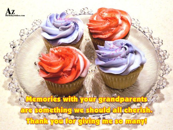 Memories with your grandparents are something we should all… - AZBirthdayWishes.com