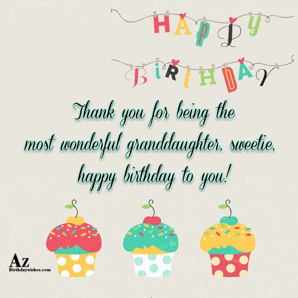 Thank you for being the most wonderful granddaughter sweetie… - AZBirthdayWishes.com