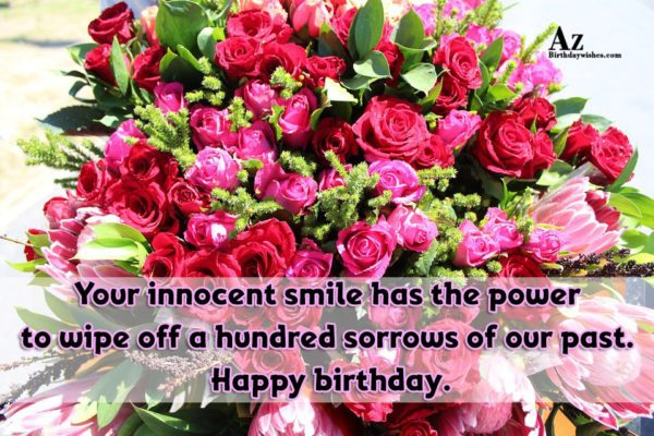 Your innocent smile has the power to wipe off… - AZBirthdayWishes.com