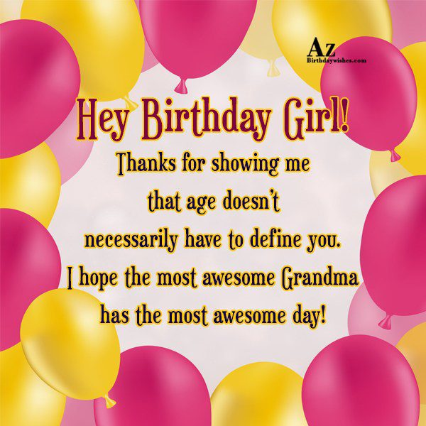 Hey Birthday Girl Thanks for showing me that age… - AZBirthdayWishes.com