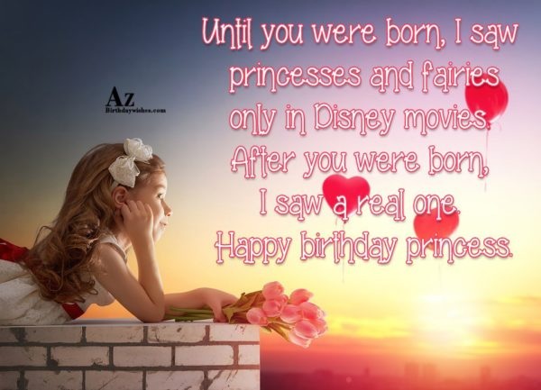 Until you were born I saw princesses and fairies… - AZBirthdayWishes.com