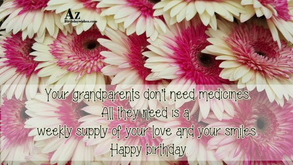 Your grandparents don t need medicines All they need… - AZBirthdayWishes.com