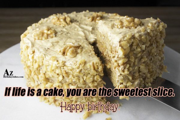 If life is a cake you are the sweetest… - AZBirthdayWishes.com