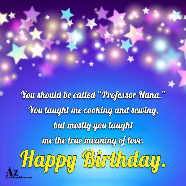 You should be called Professor Nana You taught me… - AZBirthdayWishes.com