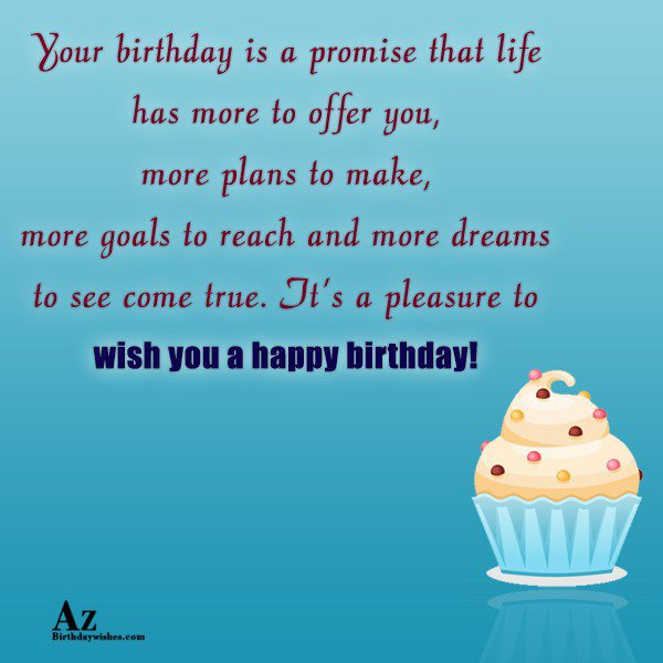 Your birthday is a promise that life has more… - AZBirthdayWishes.com