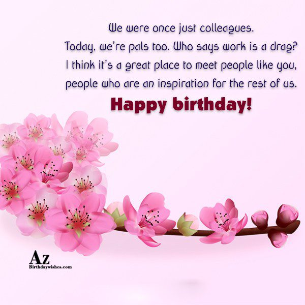We were once just colleagues Today we're pals too… - AZBirthdayWishes.com
