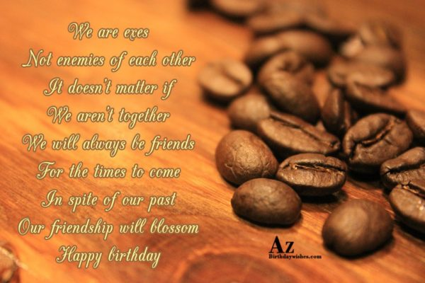 We are exes Not enemies of each other It… - AZBirthdayWishes.com