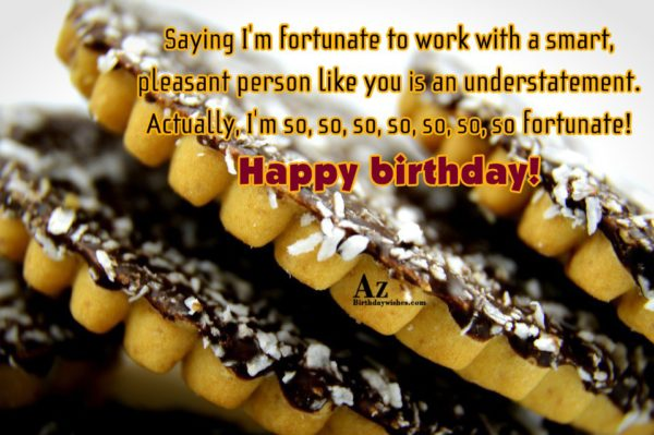 Saying I m fortunate to work with a smart… - AZBirthdayWishes.com