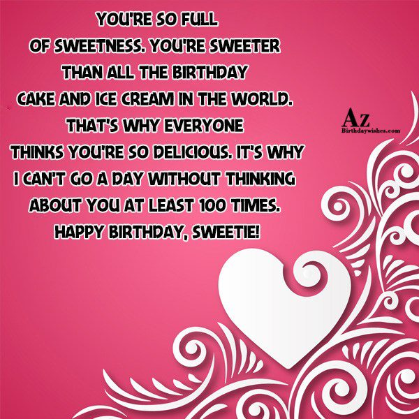 You're so full of sweetness You're sweeter than all… - AZBirthdayWishes.com
