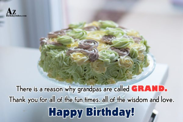There is a reason why grandpas are called GRAND… - AZBirthdayWishes.com