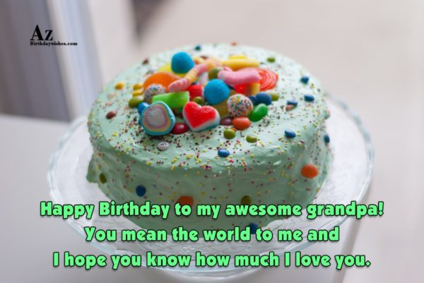 Happy Birthday to my awesome grandpa You mean the… - AZBirthdayWishes.com