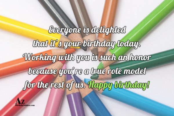 Everyone is delighted that it s your birthday today… - AZBirthdayWishes.com