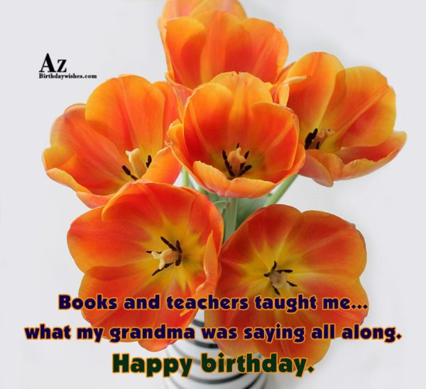 Books and teachers taught me what my grandma was… - AZBirthdayWishes.com