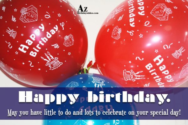 Happy birthday May you have little to do and… - AZBirthdayWishes.com