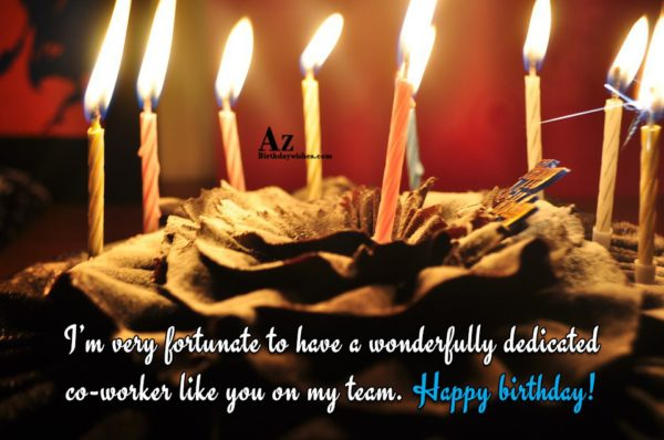 I'm very fortunate to have a wonderfully dedicated co-worker… - AZBirthdayWishes.com