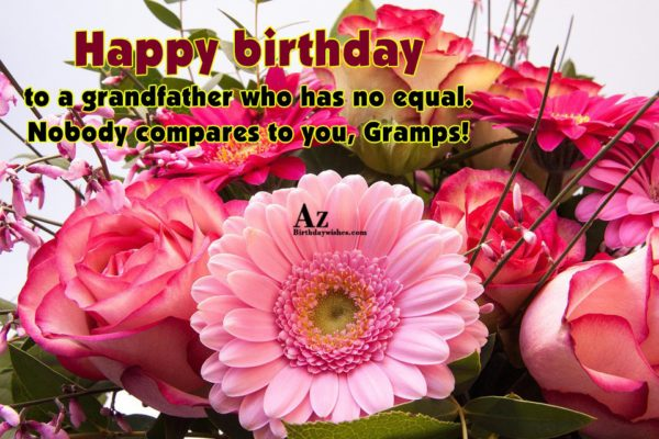 Happy birthday to a grandfather who has no equal… - AZBirthdayWishes.com
