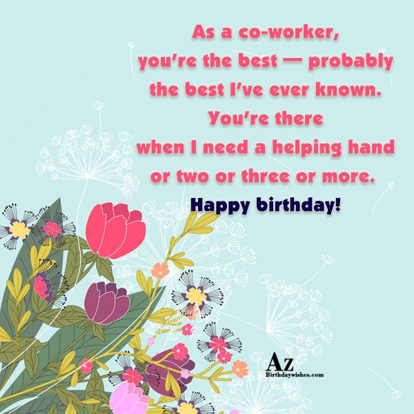 As a co-worker you're the best probably the best… - AZBirthdayWishes.com