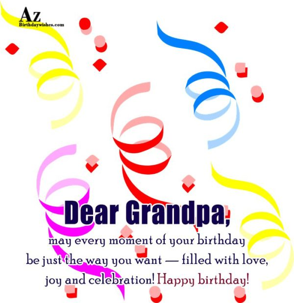 Dear Grandpa may every moment of your birthday be… - AZBirthdayWishes.com
