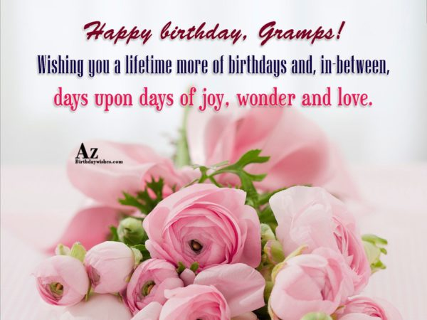 Happy birthday Gramps Wishing you a lifetime more of… - AZBirthdayWishes.com