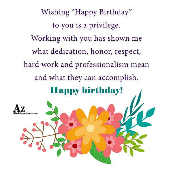 Wishing Happy Birthday to you is a privilege Working… - AZBirthdayWishes.com