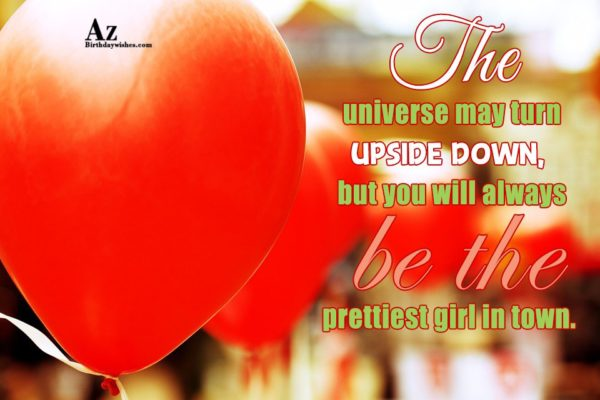 The universe may turn upside down but you will… - AZBirthdayWishes.com
