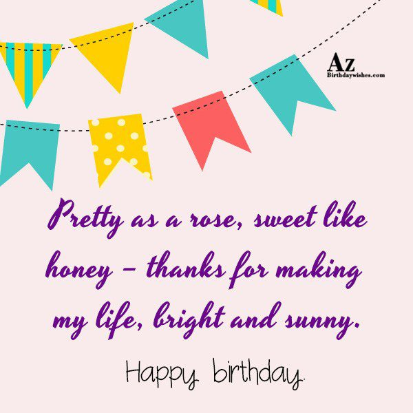 Pretty as a rose sweet like honey thanks for… - AZBirthdayWishes.com