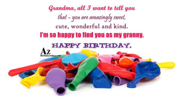 Grandma all I want to tell you that you… - AZBirthdayWishes.com