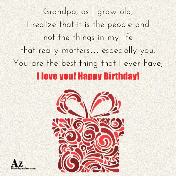 Grandpa as I grow old I realize that it… - AZBirthdayWishes.com