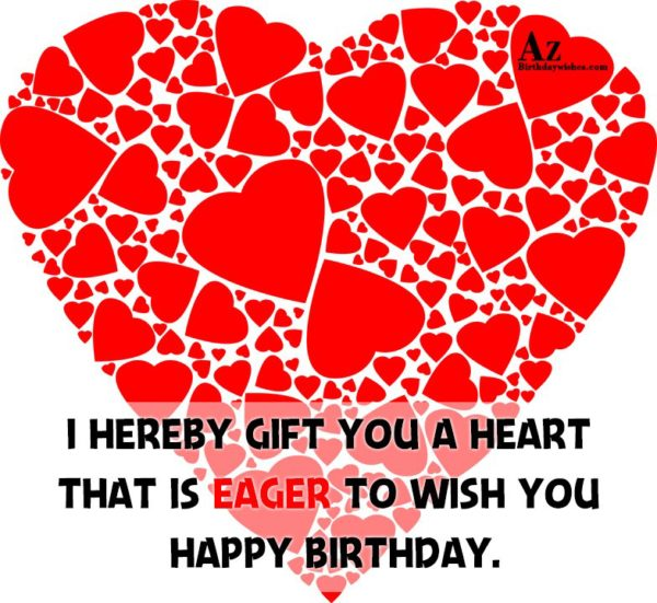 I hereby gift you a heart that is eager… - AZBirthdayWishes.com