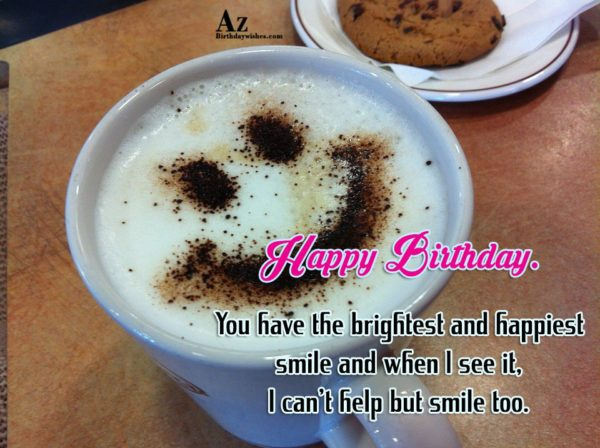 You have the brightest and happiest smile and when… - AZBirthdayWishes.com
