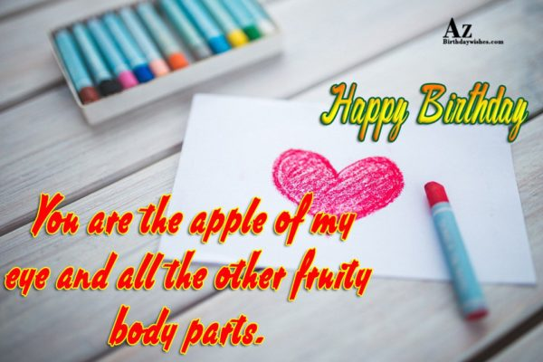 You are the apple of my eye and all… - AZBirthdayWishes.com