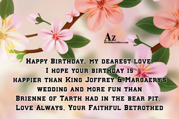 Happy Birthday my dearest love I hope your birthday… - AZBirthdayWishes.com