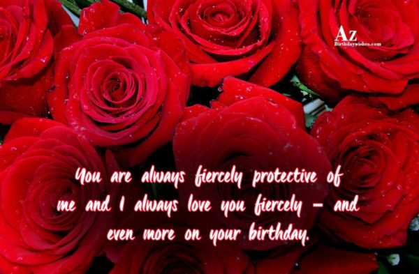 You are always fiercely protective of me and I… - AZBirthdayWishes.com