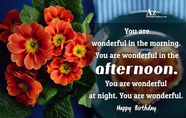 You are wonderful in the morning You are wonderful… - AZBirthdayWishes.com