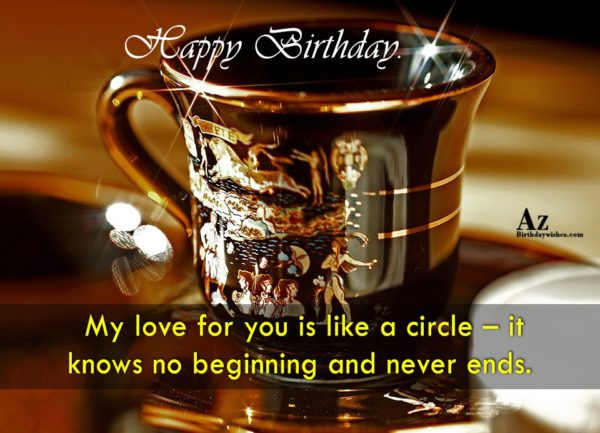 My love for you is like a circle -… - AZBirthdayWishes.com