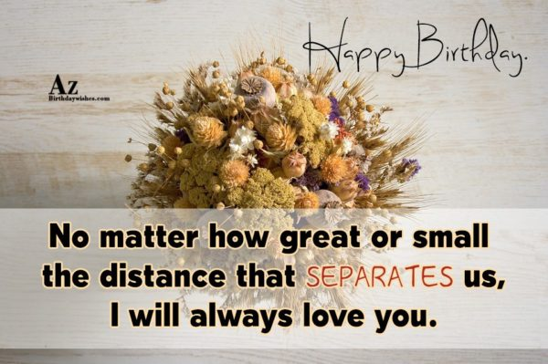 No matter how great or small the distance that… - AZBirthdayWishes.com