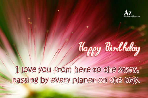 I love you from here to the stars passing… - AZBirthdayWishes.com