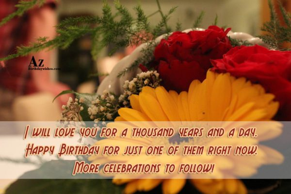 I will love you for a thousand years and… - AZBirthdayWishes.com