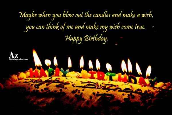 Maybe when you blow out the candles and make… - AZBirthdayWishes.com