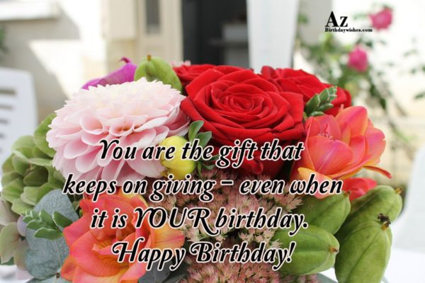 You are the gift that keeps on giving -… - AZBirthdayWishes.com