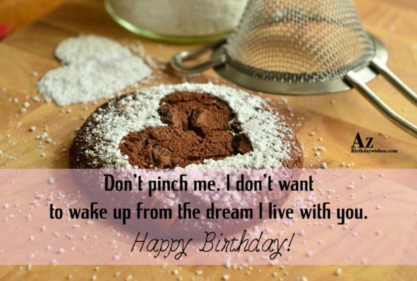 Don't pinch me I don't want to wake up… - AZBirthdayWishes.com