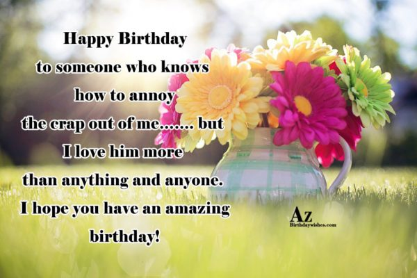 Happy Birthday to someone who knows how to annoy… - AZBirthdayWishes.com